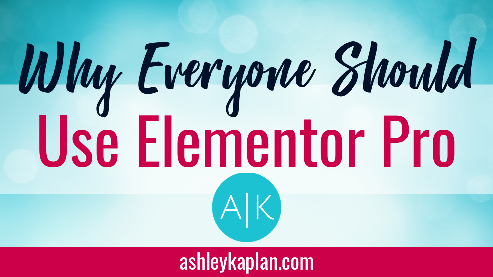 Ashley Kaplan Everyone should use Elementor Pro